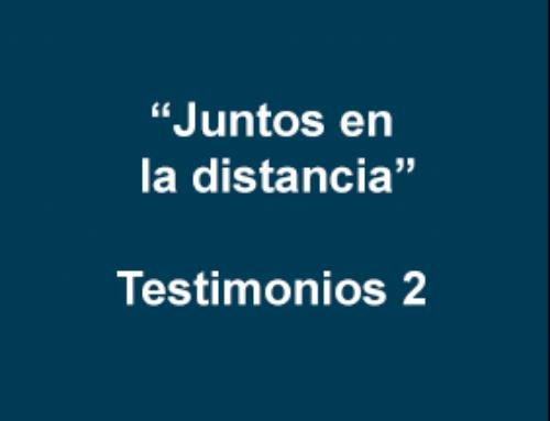 """Juntos en la distancia""- Testimonios 2"