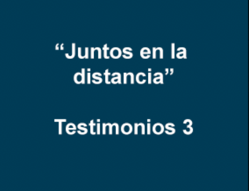 """Juntos en la distancia""- Testimonios 3"