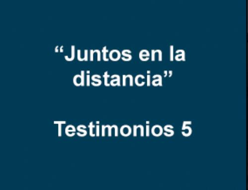 """Juntos en la distancia""- Testimonios 5"